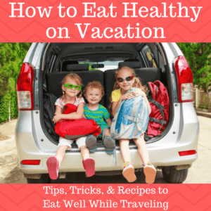 Tips for eating healthy on vacation