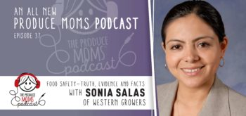 Episode 37: Food Safety - Truth, Evidence and Facts with Sonia Salas of Western Growers