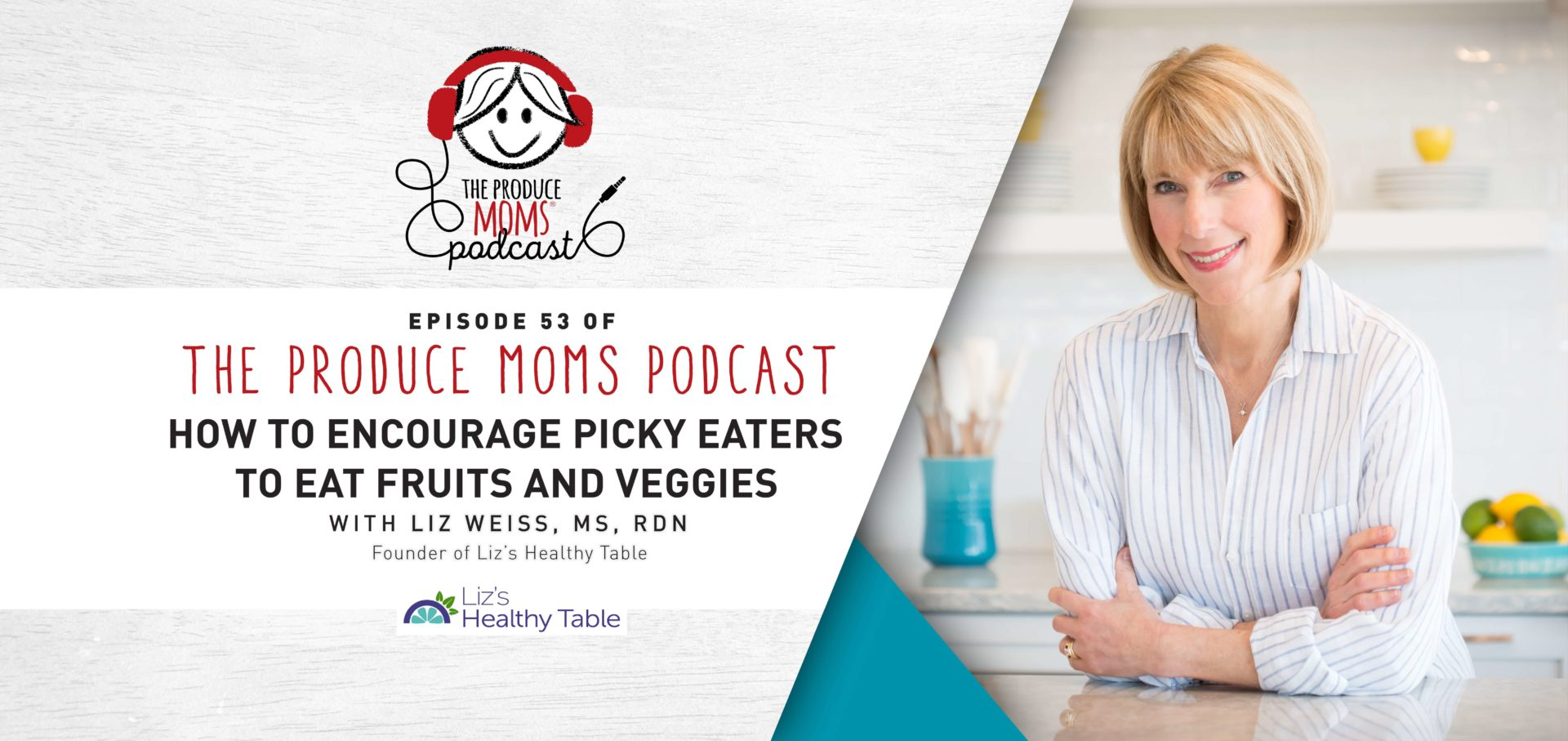 Episode 53: How to Encourage Picky Eaters to Eat Fruits and Veggies with Liz Weiss, MS, RDN