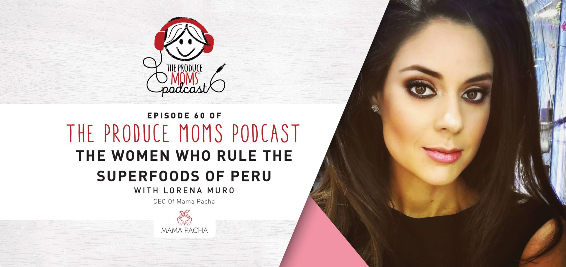Episode 60: The Women Who Rule the Superfoods of Peru