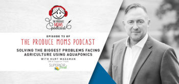 Episode 73: Solving the Biggest Problems Facing Agriculture Using Aquaponics with Kurt Wagaman of Superior Fresh