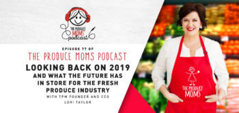 Episode 77: Looking Back on 2019 and What the Future Has in Store for the Fresh Produce Industry