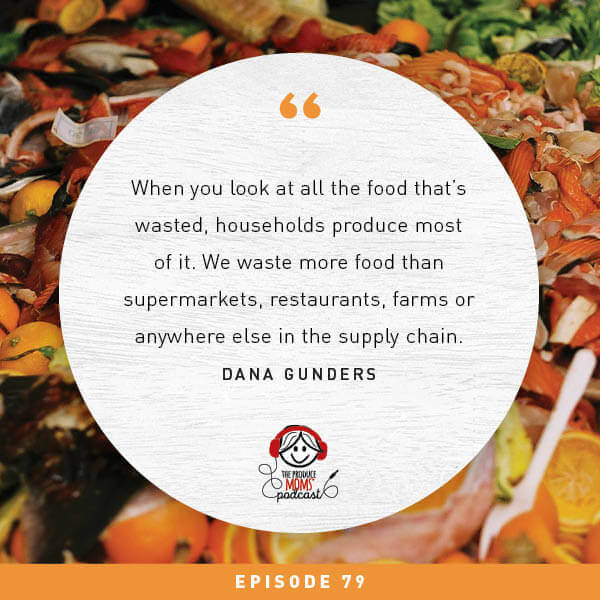 Episode 79: What You Can Do to Help Solve the Food Waste Problem, Save Money, and Protect the World's Resources