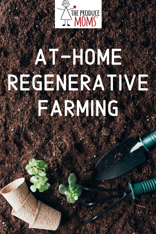 At Home Regenerative Farming The Produce Moms