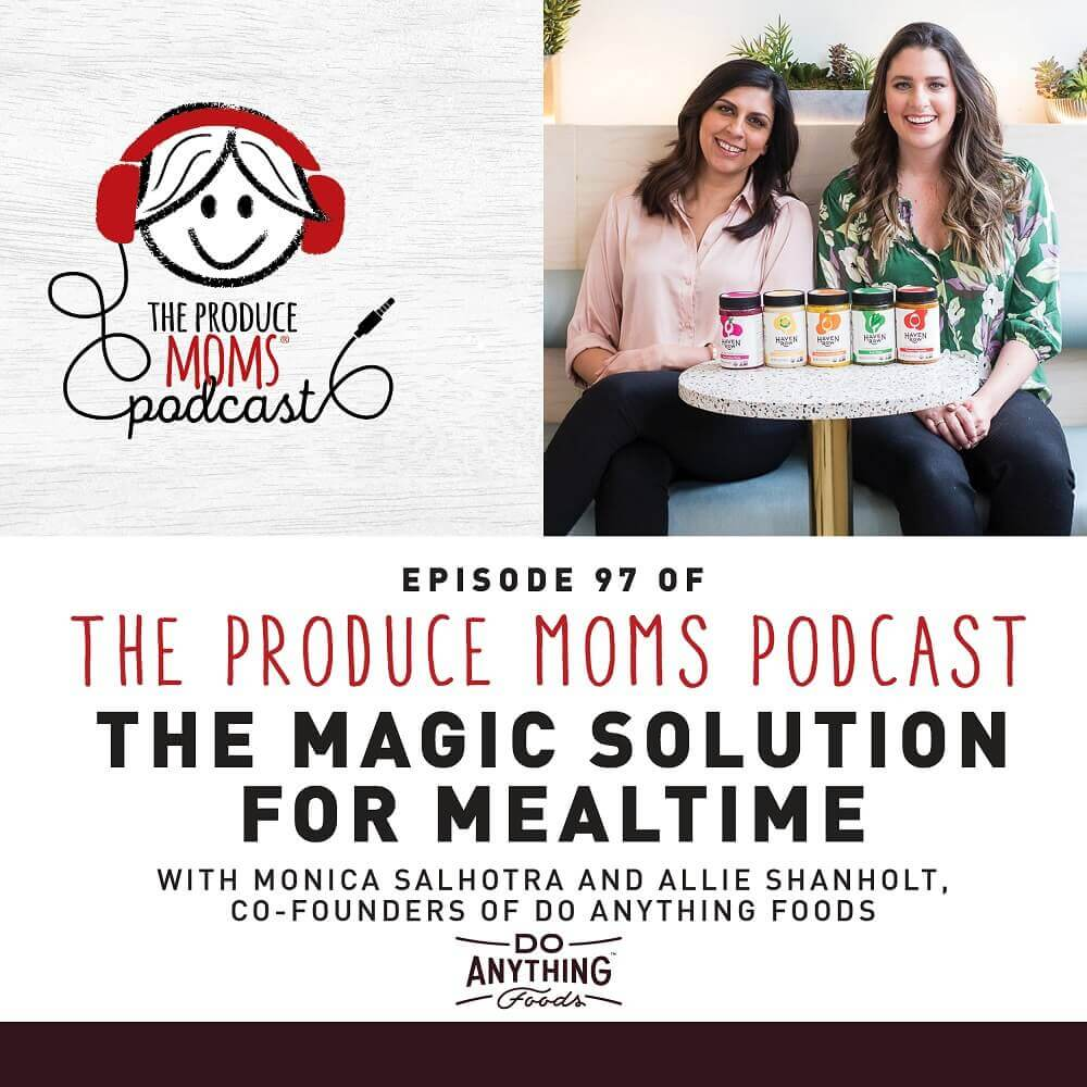 Episode 97: The Magic Solution for Mealtime with Monica Salhotra and Allie Shanholt, Co-founders of Do Anything Foods