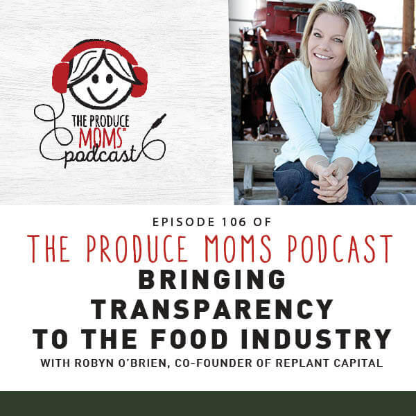 Episode 106: Bringing Transparency To The Food Industry with Robyn O'Brien, Co-Founder of rePlant Capital