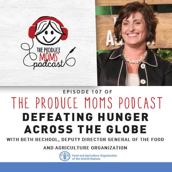Episode 107: Defeating Hunger Around The Globe with Beth Bechdol, Deputy Director General of the Food and Agriculture Organization