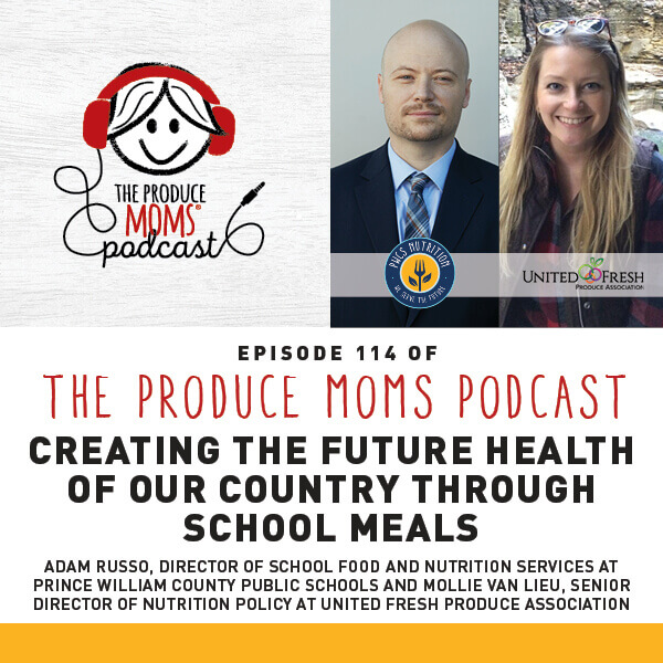 Episode 114: Creating The Future Health Of Our Country Through School Meals With Adam Russo, Director of School Food and Nutrition Services at Prince William County Public Schools and Mollie Van Lieu, Senior Director of Nutrition Policy at United Fresh Produce Association