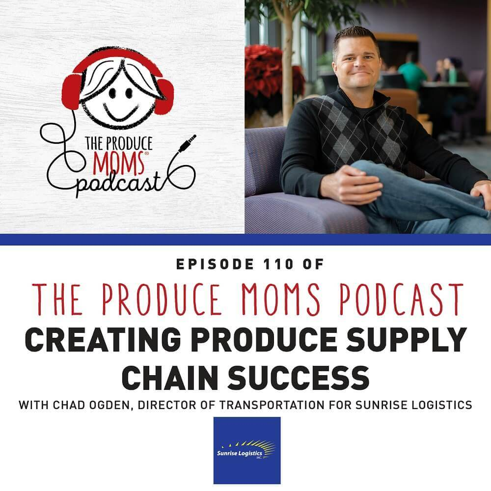 Episode 110: Creating Produce Supply Chain Success with Chad Ogden, Director of Transportation for Sunrise Logistics