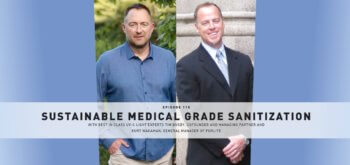 Episode 115: Sustainable Medical Grade Sanitization With Best in Class UV-C Light Experts Tim Busby, Cofounder and Managing Partner and Kurt Wagaman, General Manager of PurLite