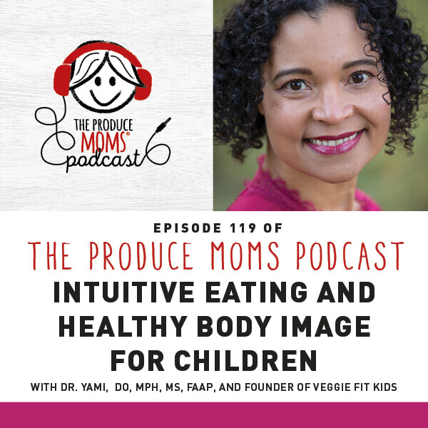 Episode 119: Intuitive Eating And Healthy Body Image For Children With Dr. Yami, DO, MPH, MS, FAAP, And Founder Of Veggie Fit Kids