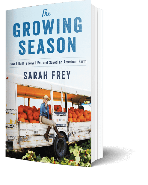 The Growing Season: How I Built a New Life–and Saved an American Farm by Sarah Frey