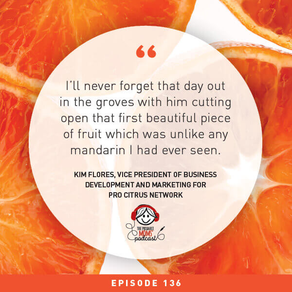 Episode 136: All Things Citrus And The Beauty Of MandaRosa With Kim Flores, Vice President Of Business Development And Marketing For Pro Citrus Network