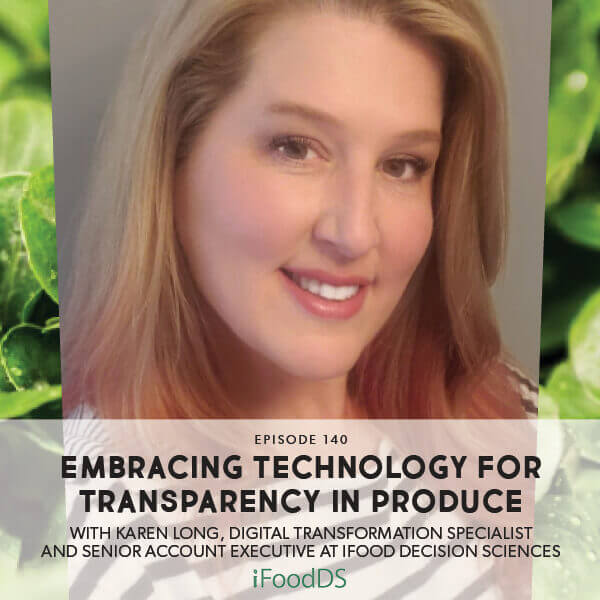 Episode 140: Embracing Technology For Transparency In Produce With Karen Long, Digital Transformation Specialist and Senior Account Executive at iFood Decision Sciences