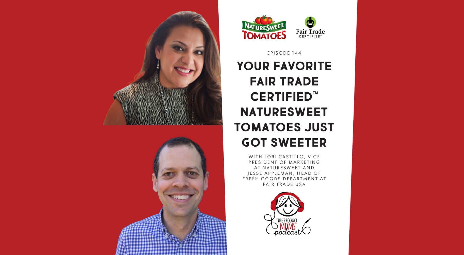 Episode 144: Your Favorite Fair Trade Certified™NatureSweet Tomatoes Just Got Sweeter With Lori Castillo, Vice President Of Marketing At NatureSweet And Jesse Appleman, Director Of Fresh Goods Department At Fair Trade USA