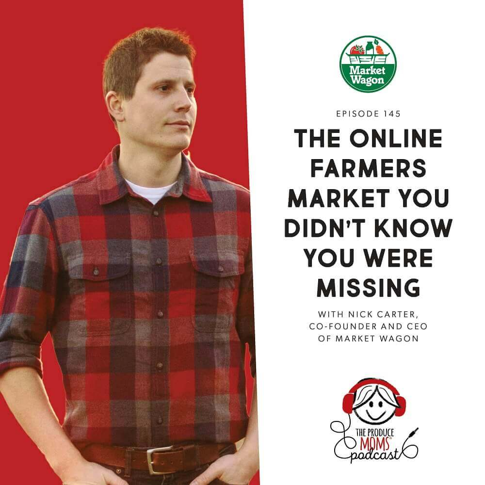 Episode 145: The Online Farmers Market You Didn't Know You Were Missing With Nick Carter, Co-Founder And CEO Of Market Wagon