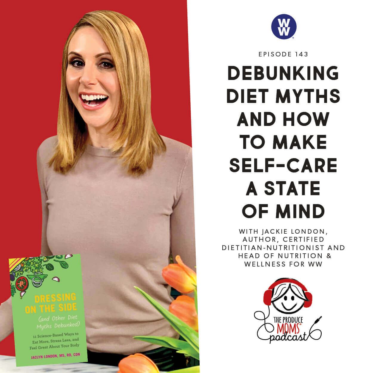 Episode 143: Debunking Diet Myths And How To Make Self-Care A State Of Mind With Jackie London, Author, Certified Dietitian-Nutritionist and Head of Nutrition & Wellness for WW