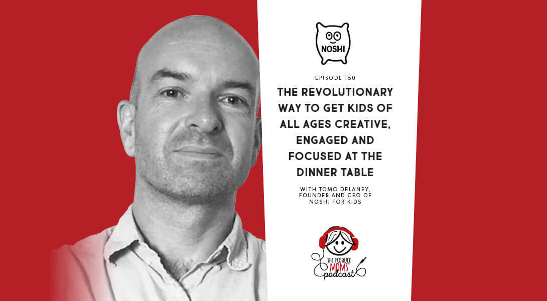 Episode 150: Tomo Delaney, Founder And CEO Of Noshi For Kids