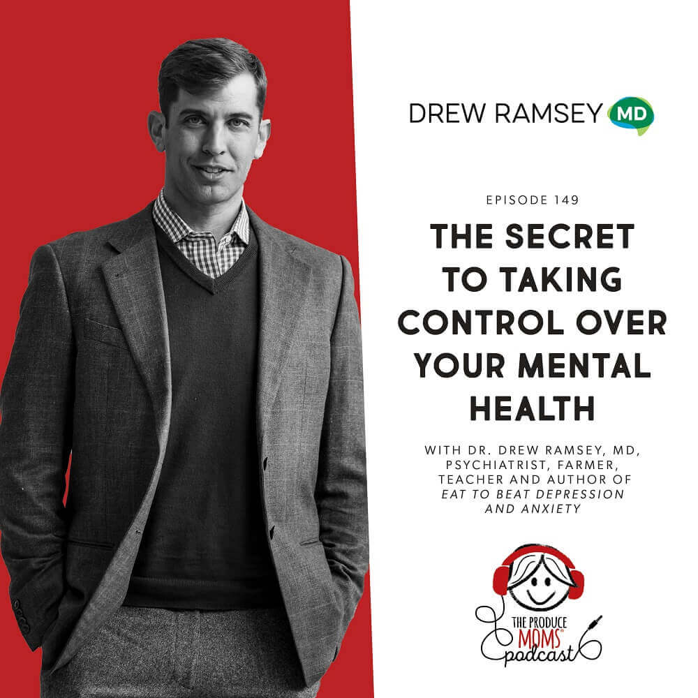 Episode 149: Dr. Drew Ramsey, Author of Eat To Beat Depression And Anxiety